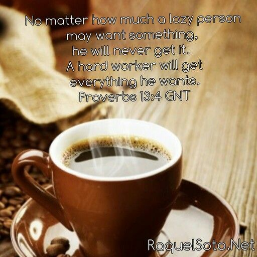 #Proverbs 13:4 GNT Today's coffee for the soul #Bible #Daily Devotional