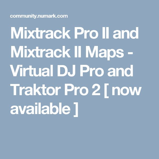 Mixtrack Pro II and Mixtrack II Maps - Virtual DJ Pro and Traktor Pro 2 [ now available ]