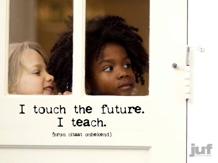 I touch the future. I teach.