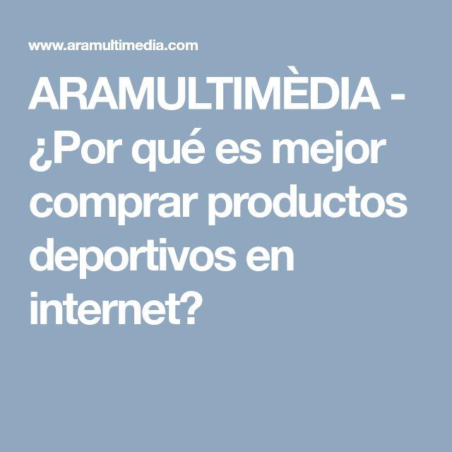 ARAMULTIMÈDIA - ¿Por qué es mejor comprar productos deportivos en internet?
