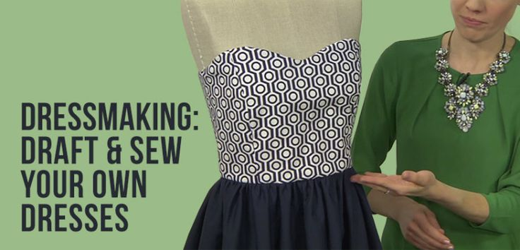 Dressmaking: Draft and Sew Your Own Dresses | On-Demand