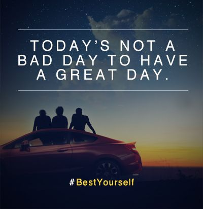 Today's not a bad day to have a great day. #BestYourself
