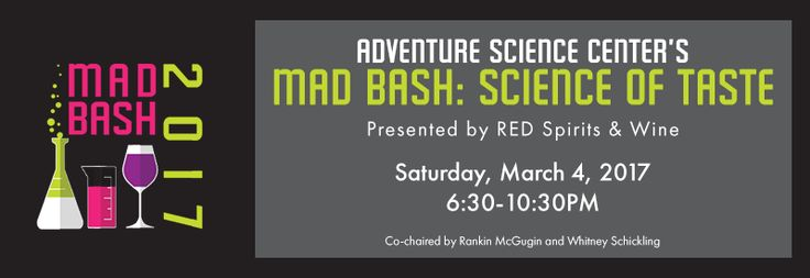 MARCH 4: Adventure Science Center's MAD Bash. For this night only, the Science Center will transform into a mad-scientist's laboratory where attendees can enjoy electrifying cocktails and infused drink/taste pairings, while watching live culinary demonstrations with blow torches, liquid nitrogen, and more!