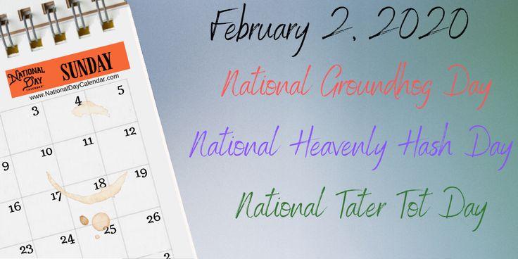February 2, 2020 NATIONAL GROUNDHOG DAY NATIONAL