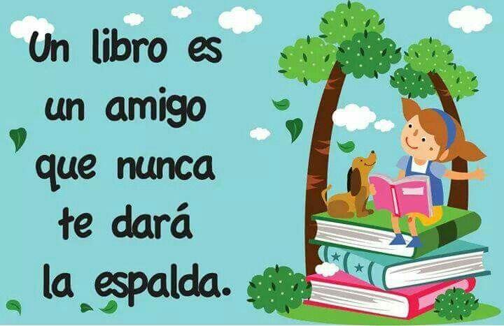 Un libro es un amigo que nunca te dara la espalda