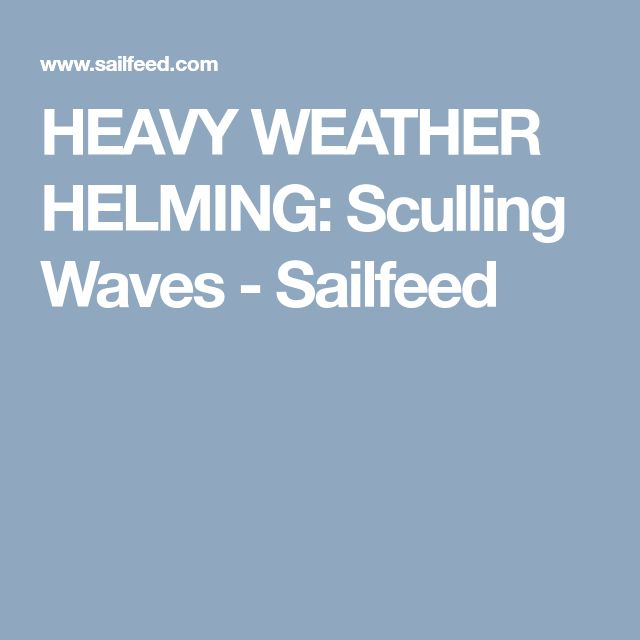 HEAVY WEATHER HELMING: Sculling Waves - Sailfeed