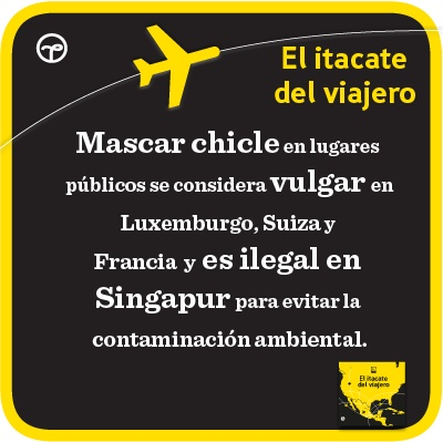 ¿Sabes dónde es ilegal mascar chicle? Más #datoscuriosos en «El itacate del viajero».