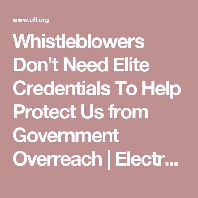 Whistleblowers Don't Need Elite Credentials To Help Protect Us from Government Overreach | Electronic Frontier Foundation