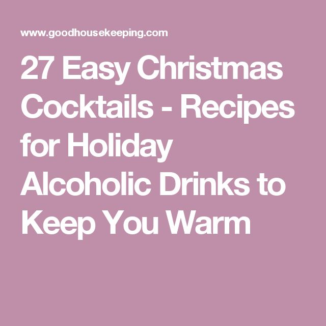 27 Easy Christmas Cocktails - Recipes for Holiday Alcoholic Drinks to Keep You Warm