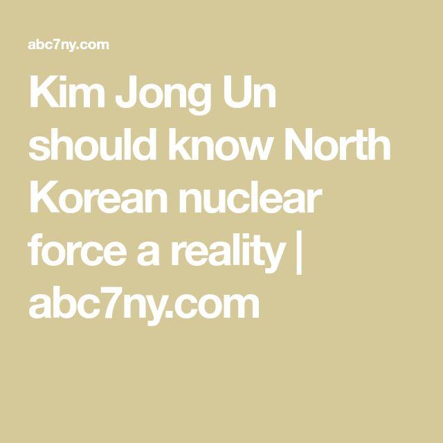 Kim Jong Un should know North Korean nuclear force a reality | abc7ny.com