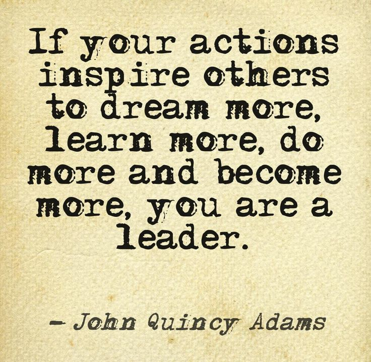 Quotes About Inspiring Others: If Your Actions Inspire Others To Dream More, Learn More