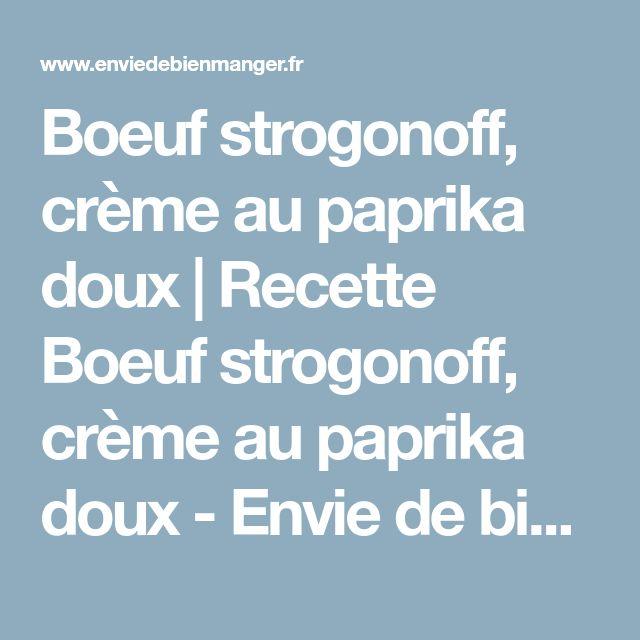 Boeuf strogonoff, crème au paprika doux   Recette Boeuf strogonoff, crème au paprika doux - Envie de bien manger