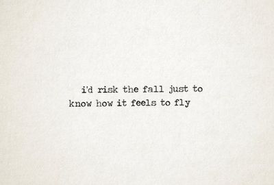 I'd risk the fall just to know how it feels to fly.