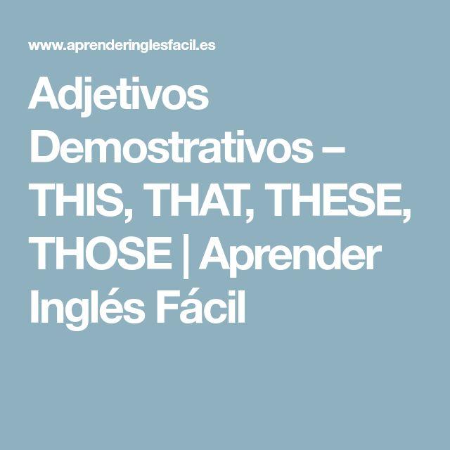 Adjetivos Demostrativos – THIS, THAT, THESE, THOSE   Aprender Inglés Fácil