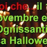Noi che... il 1° Novembre era 'Ognissanti', mica Halloween.