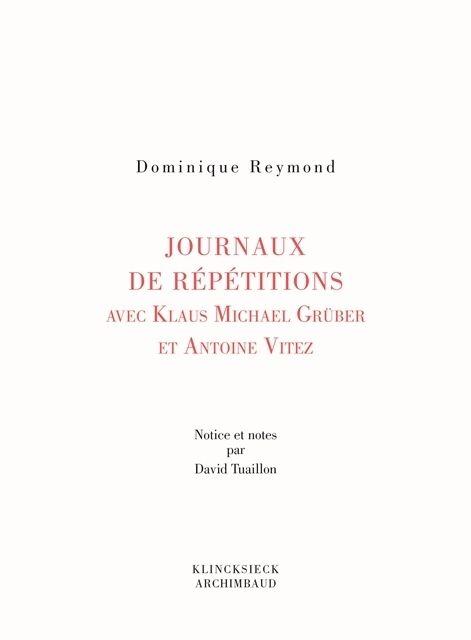 Dominique Reymond, Journaux de repétition avec Klaus Michael Grüber et Antoine Vitez, avec une notice de David Tuaillon, Klincksieck/Archimbaud, broché, 160 pages, 17,50 €.