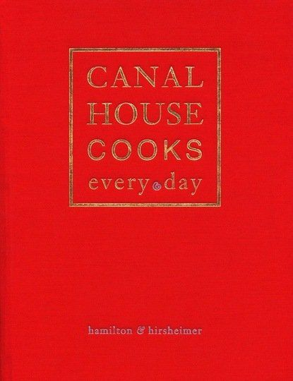 Canal House Cooks Every Day by Christopher Hirsheimer & Melissa Hamilton  New Cookbook