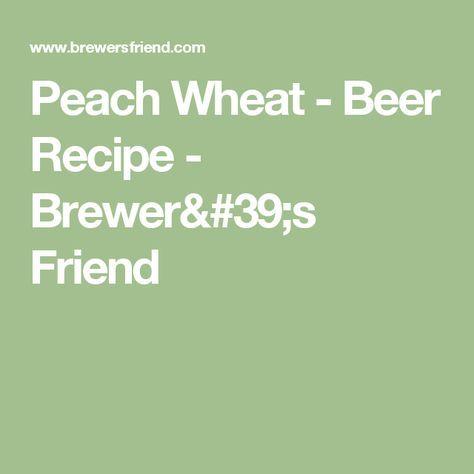 Peach Wheat - Beer Recipe - Brewer's Friend