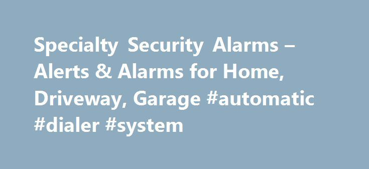 Specialty Security Alarms – Alerts & Alarms for Home, Driveway, Garage #automatic #dialer #system http://gambia.remmont.com/specialty-security-alarms-alerts-alarms-for-home-driveway-garage-automatic-dialer-system/  # Unique Security Products, alarms, alerts, monitors, sensors Some of our products include Child Safety Alarms (electronic child leash) or distance alerts, Drive way Alarms, Travel Alarms, including luggage, purse, notebook computer alarm device, door knob, portable, room and…
