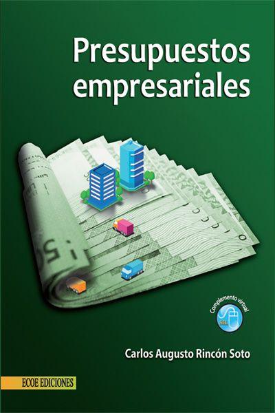 Rincón Soto, Carlos Augusto. Presupuestos empresariales. Editorial: Ecoe Ediciones, 2011. ISBN: 9781449277000. Disponible en: Libros electrónicos EBRARY.