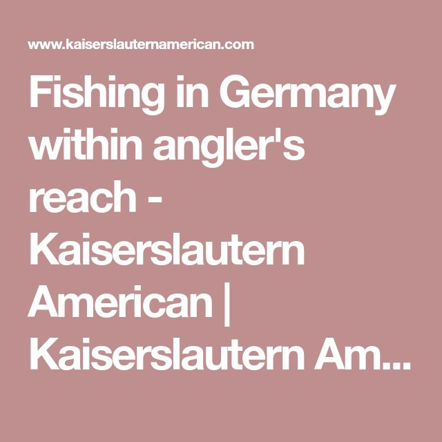 Fishing in Germany within angler's reach - Kaiserslautern American | Kaiserslautern American