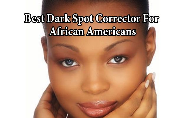 Best Dark Spot Corrector For African Americans