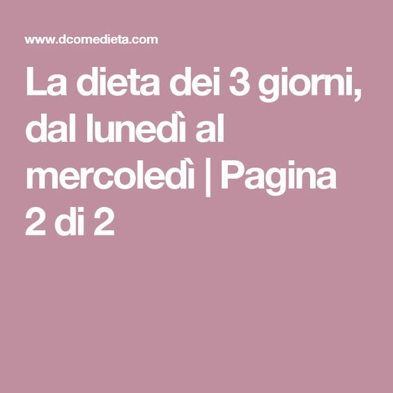 La dieta dei 3 giorni, dal lunedì al mercoledì   Pagina 2 di 2