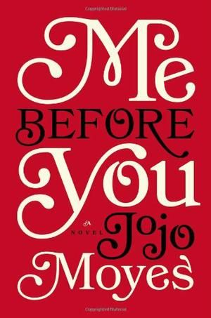 ME BEFORE YOU by Jojo Moyes Read the book before the movie comes out June 3, 2016