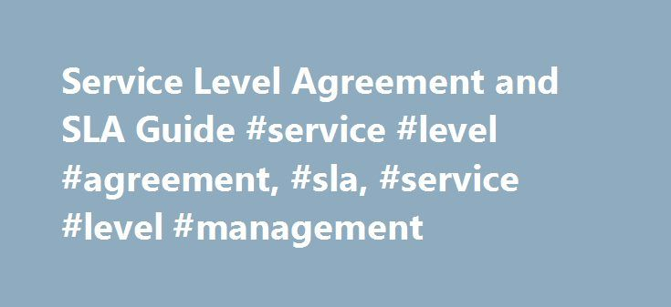 Service Level Agreement and SLA Guide #service #level #agreement, #sla, #service #level #management http://oklahoma-city.remmont.com/service-level-agreement-and-sla-guide-service-level-agreement-sla-service-level-management/  # Sample service level agreements, SLA templates, and more It is now widely accepted that service provision and receipt should be governed by an agreement. This is essential to define the parameters of the service, for the benefit of both the provider and the recipient…