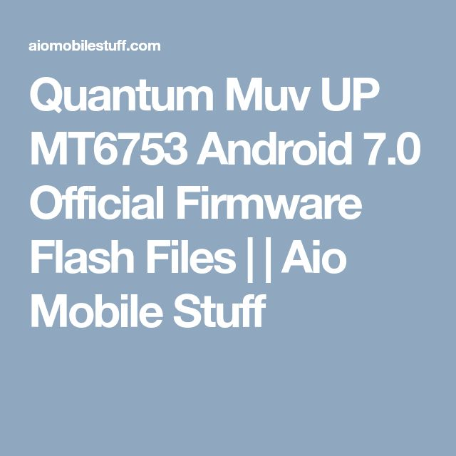 Quantum Muv UP MT6753 Android 7.0 Official Firmware Flash Files | | Aio Mobile Stuff