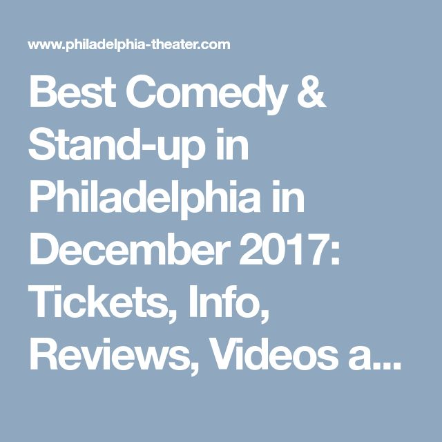 Best Comedy & Stand-up in Philadelphia in December 2017: Tickets, Info, Reviews, Videos and more