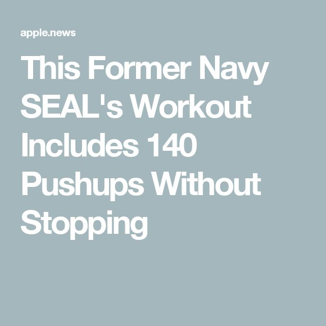 This Former Navy SEAL's Workout Includes 140 Pushups Without Stopping