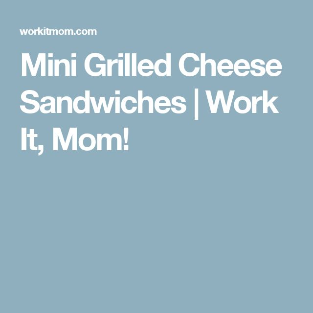 Mini Grilled Cheese Sandwiches | Work It, Mom!