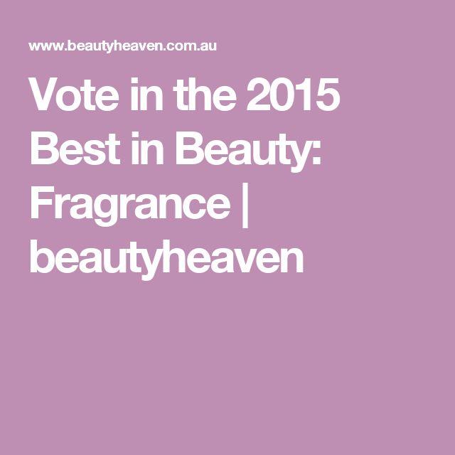 Vote in the 2015 Best in Beauty: Fragrance | beautyheaven