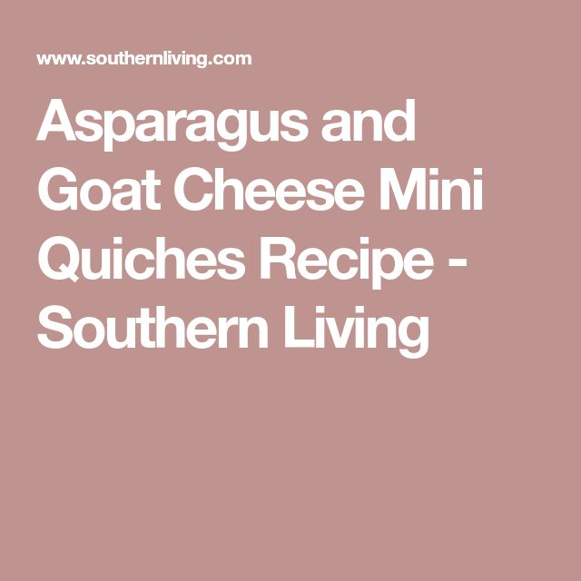 Asparagus and Goat Cheese Mini Quiches Recipe - Southern Living