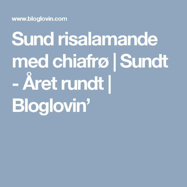 Sund risalamande med chiafrø | Sundt - Året rundt | Bloglovin'