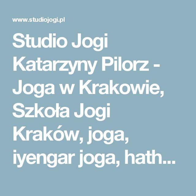 Studio Jogi Katarzyny Pilorz - Joga w Krakowie, Szkoła Jogi Kraków, joga, iyengar joga, hatha joga, kraków