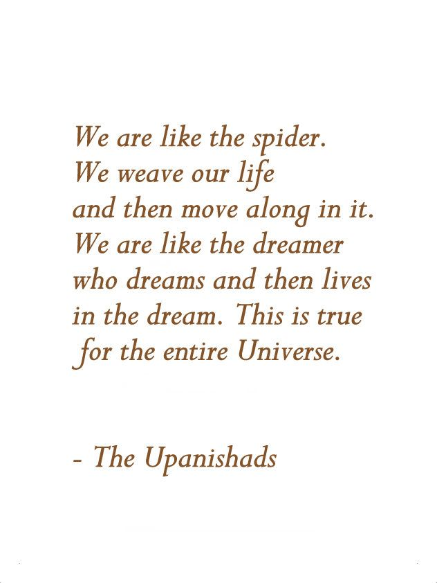 """""""We are like the dreamer who dreams and then lives in the dream"""" upanishads"""