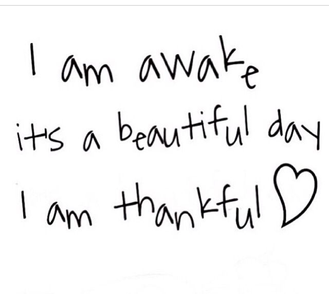 Thankful For A New Day Quotes: I'm Awake.. It's A Beautiful Day.. I'm Thankful :)