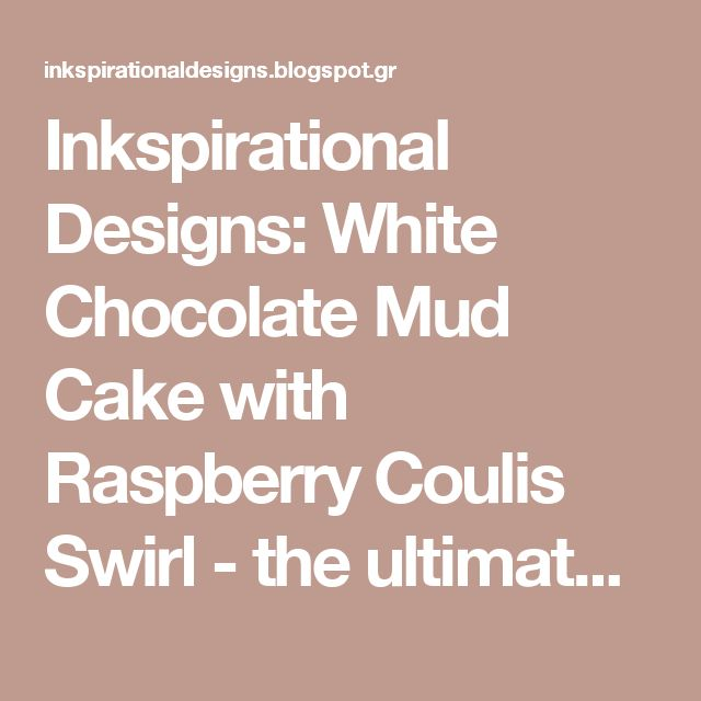 Inkspirational Designs: White Chocolate Mud Cake with Raspberry Coulis Swirl - the ultimate Wedding Cake & Recipe