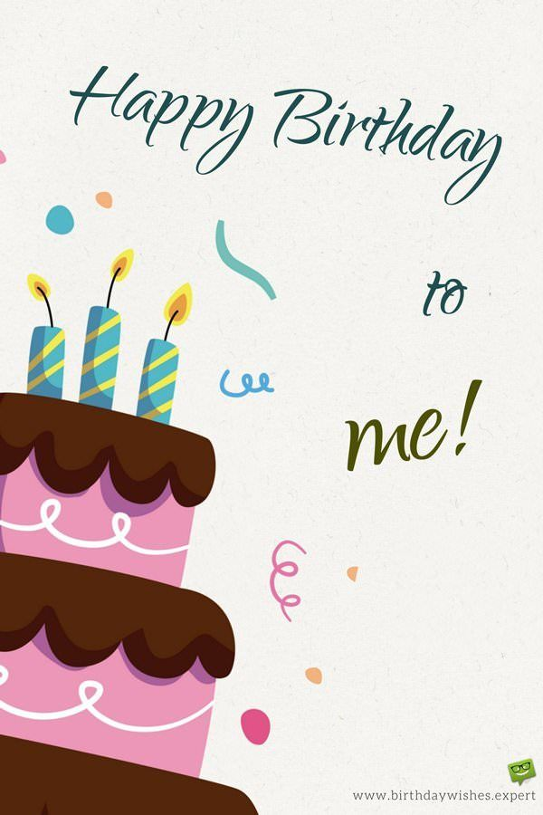 Happy Birthday To Me! Birthday wishes for myself, Happy