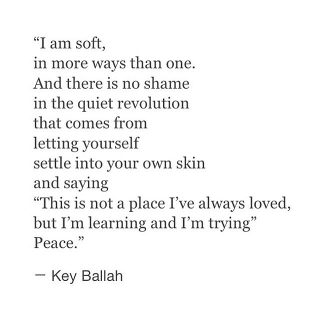 """""""I am soft in more ways than one ... but i'm learning and i'm trying. Peace"""" -Key Ballah"""