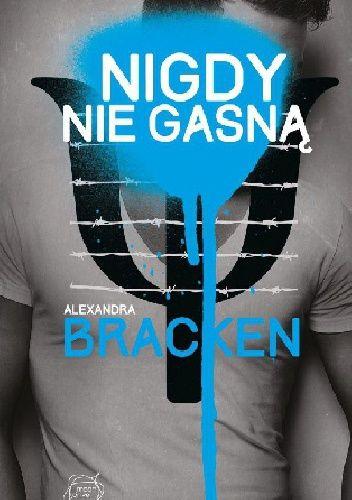 """Bracken, Alexandra, """"Nigdy nie gasną"""", Wydawnictwo Otwarte, Kraków 2014. 478 stron."""