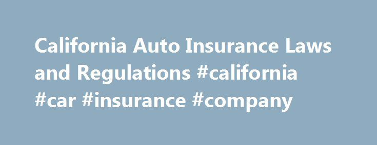 "California Auto Insurance Laws and Regulations #california #car #insurance #company http://virginia.remmont.com/california-auto-insurance-laws-and-regulations-california-car-insurance-company/  # California Auto Insurance Laws and Regulations This article explains key California laws related to car insurance, and how those laws work in the context of a car accident insurance claim or injury lawsuit. We'll take a look at California's status as a ""fault"" car insurance state, and the kinds of…"