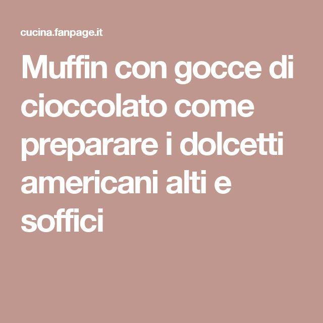Muffin con gocce di cioccolato come preparare i dolcetti americani alti e soffici