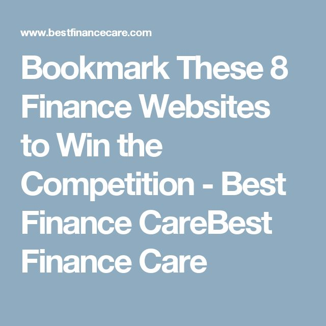 Bookmark These 8 Finance Websites to Win the Competition - Best Finance CareBest Finance Care