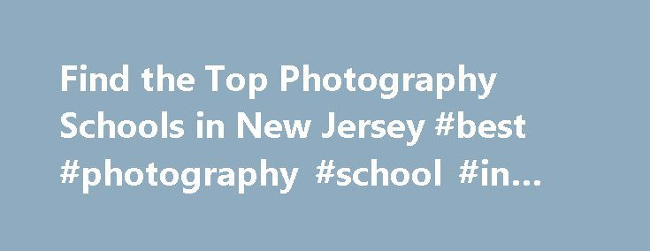 Find the Top Photography Schools in New Jersey #best #photography #school #in #nyc http://netherlands.nef2.com/find-the-top-photography-schools-in-new-jersey-best-photography-school-in-nyc/  # Photography Schools in New Jersey Each year, an average of 13 students graduate from photography schools in New Jersey. If you too are interested in studying photography, New Jersey has 2 photography schools from which you can choose. At photography schools in New Jersey, you can expect to pay $3,532…