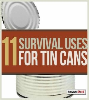 11 Survival Uses for a Tin Can | Survival Prepping Ideas, Survival Gear, Skills & Emergency Preparedness Tips - Survival Life Blog: survivallife.com #survivallife
