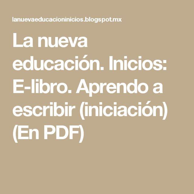 La nueva educación. Inicios: E-libro. Aprendo a escribir (iniciación) (En PDF)