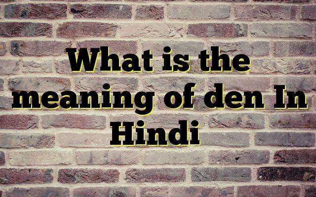 What is the meaning of den In Hindi http://www.englishinhindi.com/?p=5072&What+is+the+meaning+of+den+In+Hindi  Meaning of  den in Hindi  SYNONYMS AND OTHER WORDS FOR den  मांद→den,lair,digs,burrow,diggings गुहा→cavity,cave,cavern,den खोह→cavern,cave,den,ravine,abysm चोरों के छिपने की गुहा→den गुप्त अड्डा→den कन्दरा→ravine,den गुफा→den,a